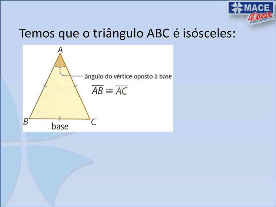 Temos que o triângulo ABC é isósceles: