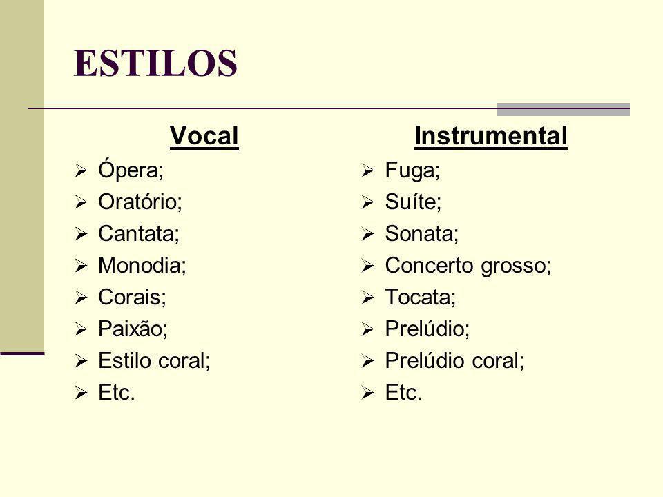 ESTILOS Vocal Instrumental Ópera; Oratório; Cantata; Monodia; Corais;