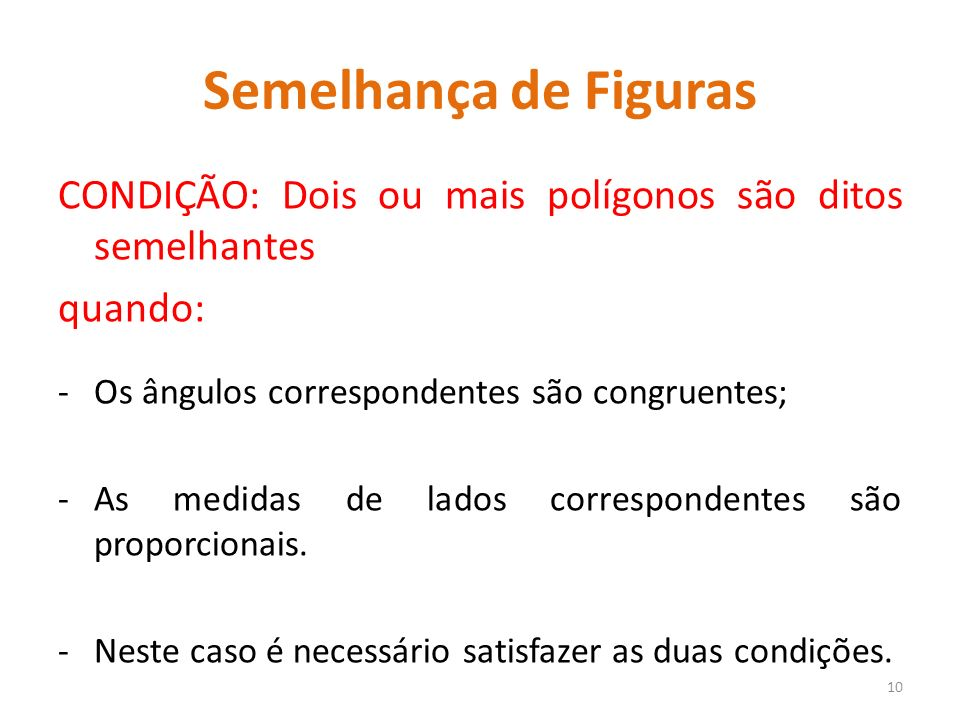 Semelhança de Figuras CONDIÇÃO: Dois ou mais polígonos são ditos semelhantes. quando: Os ângulos correspondentes são congruentes;