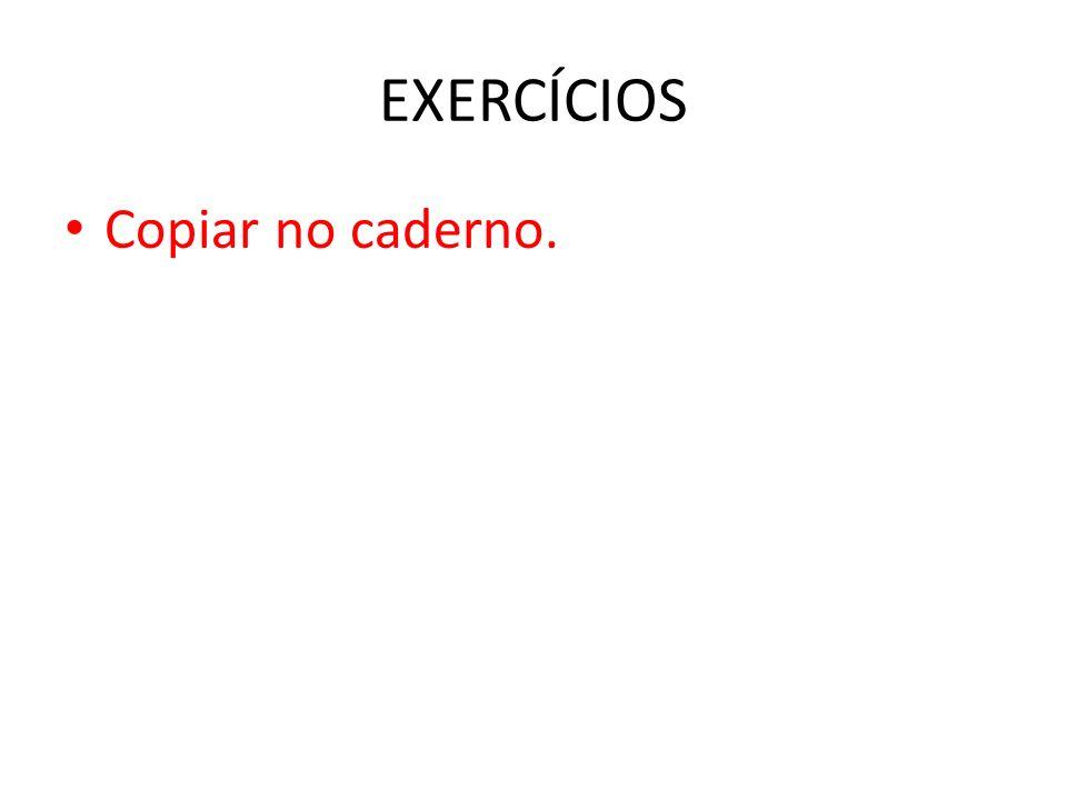 EXERCÍCIOS Copiar no caderno.