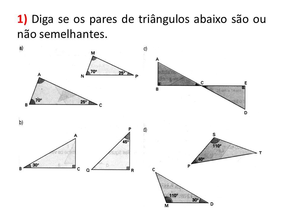 1) Diga se os pares de triângulos abaixo são ou não semelhantes.