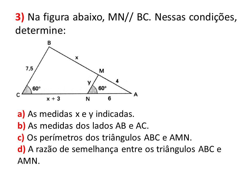 3) Na figura abaixo, MN// BC. Nessas condições, determine: