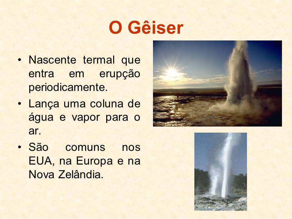 O Gêiser Nascente termal que entra em erupção periodicamente.