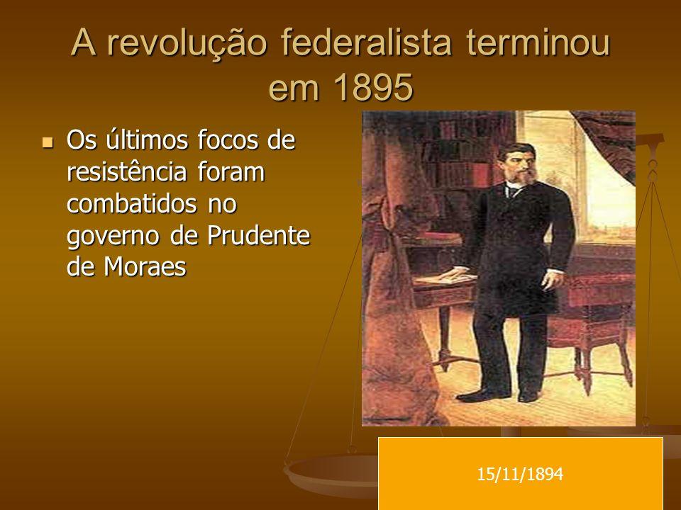 A revolução federalista terminou em 1895