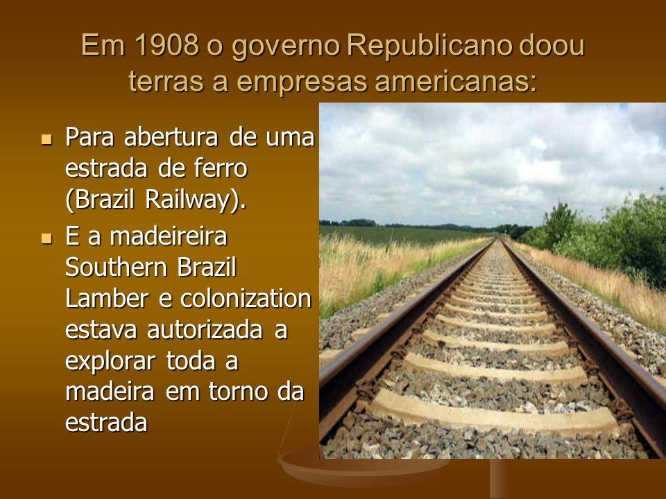 Em 1908 o governo Republicano doou terras a empresas americanas: