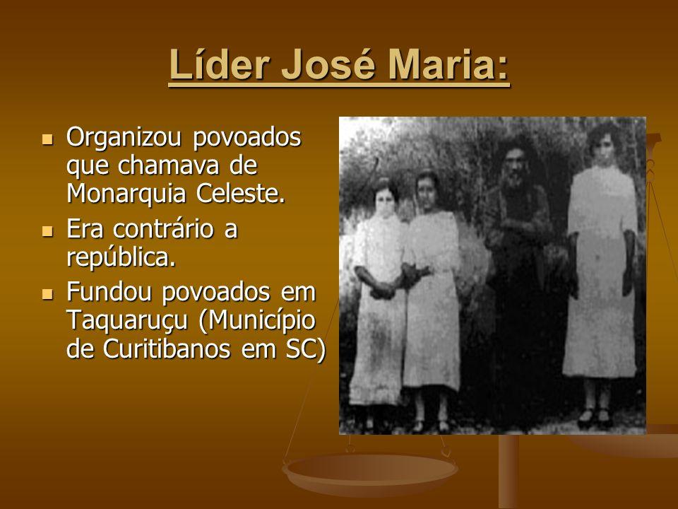 Líder José Maria: Organizou povoados que chamava de Monarquia Celeste.