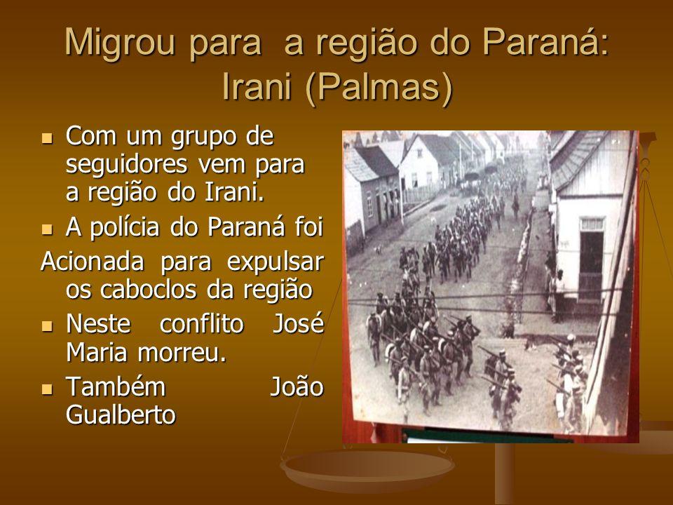 Migrou para a região do Paraná: Irani (Palmas)