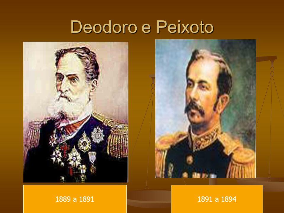 Deodoro e Peixoto 1889 a 1891 1891 a 1894