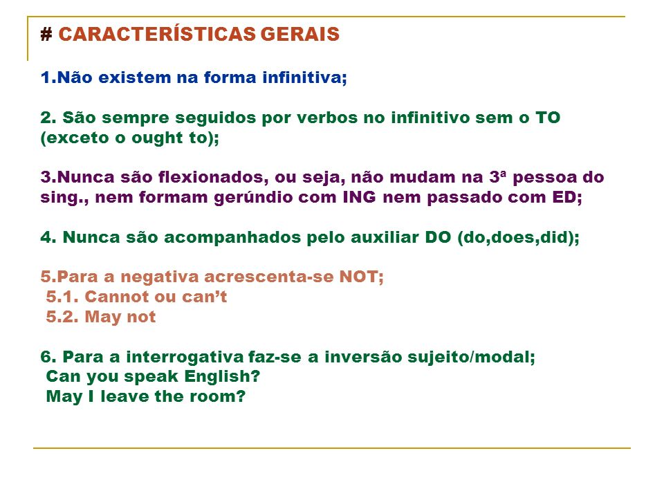 # CARACTERÍSTICAS GERAIS 1. Não existem na forma infinitiva; 2