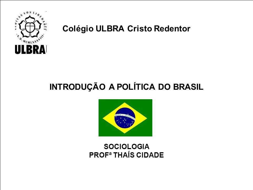 Colégio ULBRA Cristo Redentor INTRODUÇÃO A POLÍTICA DO BRASIL