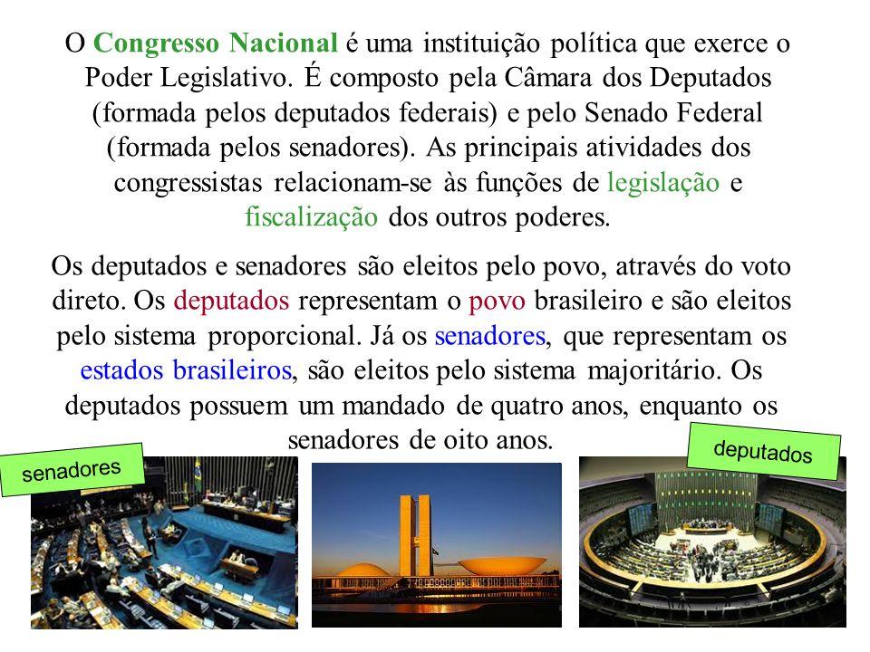 O Congresso Nacional é uma instituição política que exerce o Poder Legislativo. É composto pela Câmara dos Deputados (formada pelos deputados federais) e pelo Senado Federal (formada pelos senadores). As principais atividades dos congressistas relacionam-se às funções de legislação e fiscalização dos outros poderes.