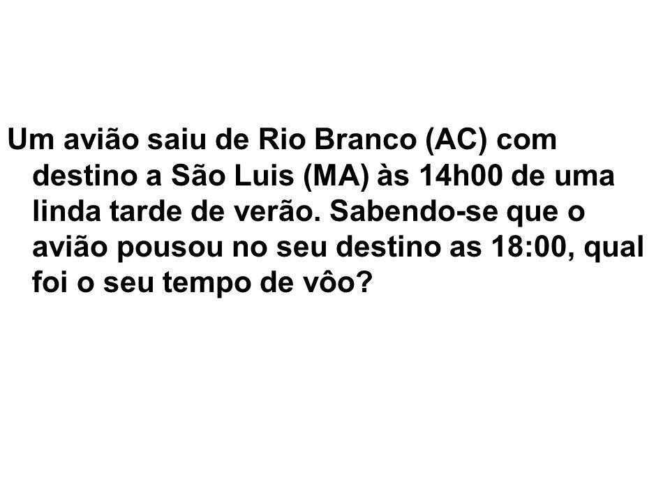 Um avião saiu de Rio Branco (AC) com destino a São Luis (MA) às 14h00 de uma linda tarde de verão.