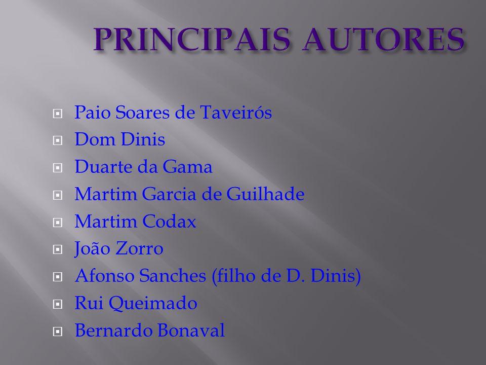 PRINCIPAIS AUTORES Paio Soares de Taveirós Dom Dinis Duarte da Gama