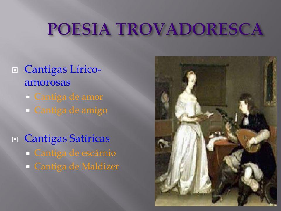 POESIA TROVADORESCA Cantigas Lírico-amorosas Cantigas Satíricas