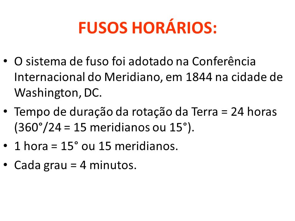 FUSOS HORÁRIOS:O sistema de fuso foi adotado na Conferência Internacional do Meridiano, em 1844 na cidade de Washington, DC.