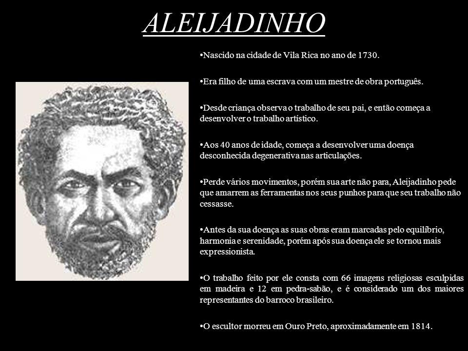ALEIJADINHO Nascido na cidade de Vila Rica no ano de 1730.