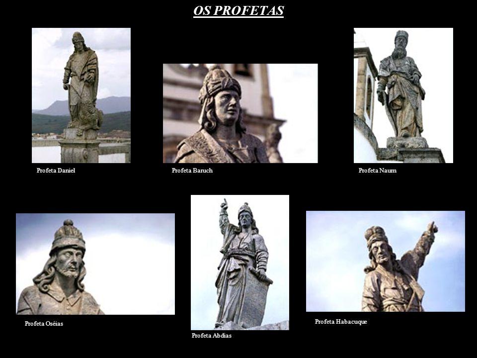 OS PROFETAS Profeta Daniel Profeta Baruch Profeta Naum Profeta Oséias