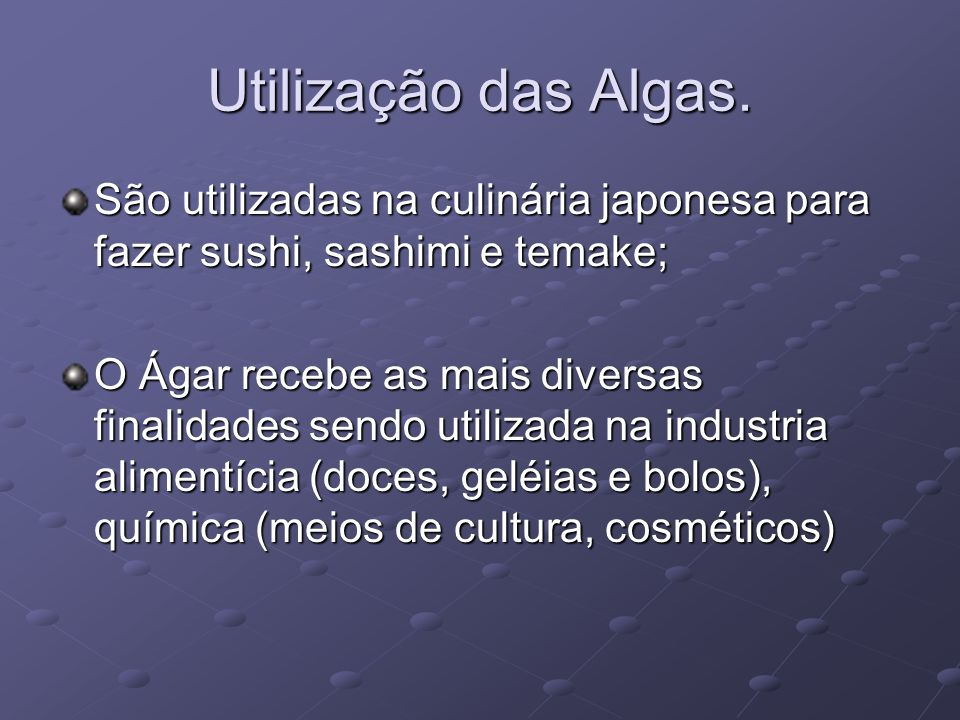 Utilização das Algas. São utilizadas na culinária japonesa para fazer sushi, sashimi e temake;