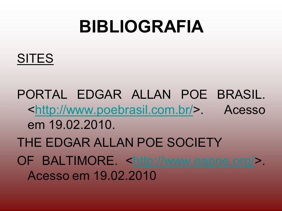BIBLIOGRAFIA SITES. PORTAL EDGAR ALLAN POE BRASIL. <http://www.poebrasil.com.br/>. Acesso em 19.02.2010.