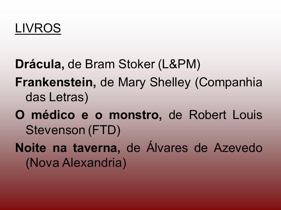 LIVROS Drácula, de Bram Stoker (L&PM) Frankenstein, de Mary Shelley (Companhia das Letras) O médico e o monstro, de Robert Louis Stevenson (FTD)