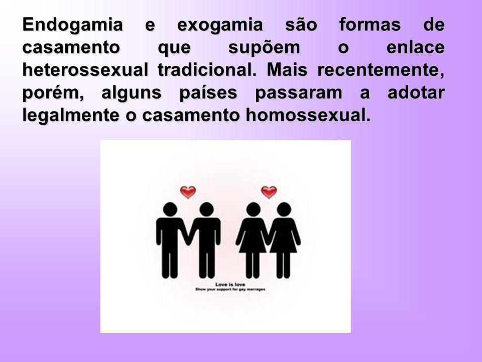 Endogamia e exogamia são formas de casamento que supõem o enlace heterossexual tradicional.
