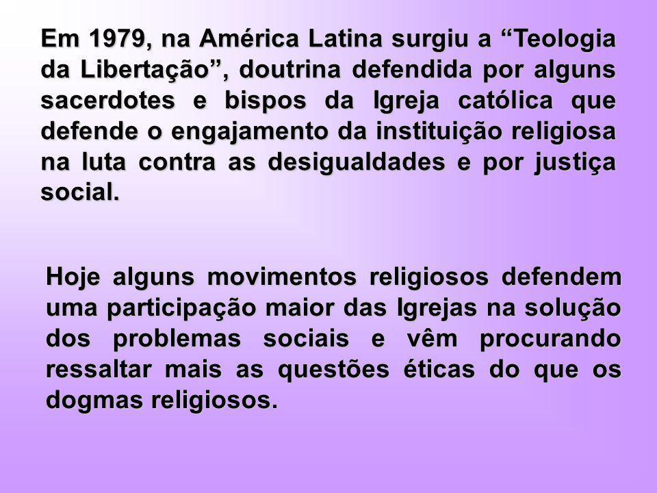 Em 1979, na América Latina surgiu a Teologia da Libertação , doutrina defendida por alguns sacerdotes e bispos da Igreja católica que defende o engajamento da instituição religiosa na luta contra as desigualdades e por justiça social.