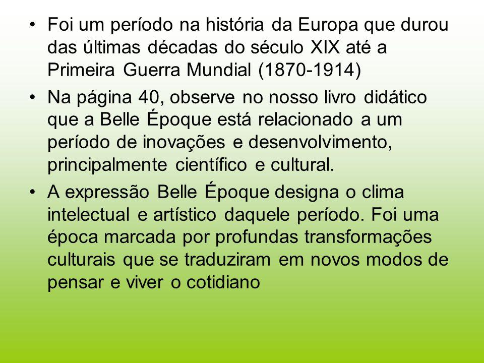 Foi um período na história da Europa que durou das últimas décadas do século XIX até a Primeira Guerra Mundial (1870-1914)