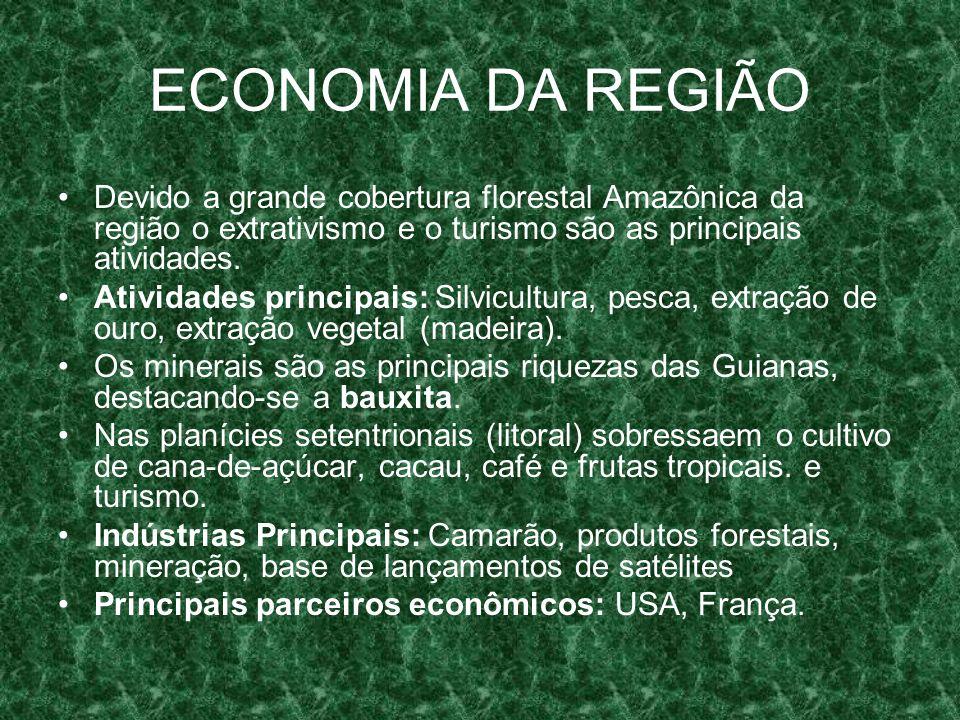 ECONOMIA DA REGIÃO Devido a grande cobertura florestal Amazônica da região o extrativismo e o turismo são as principais atividades.
