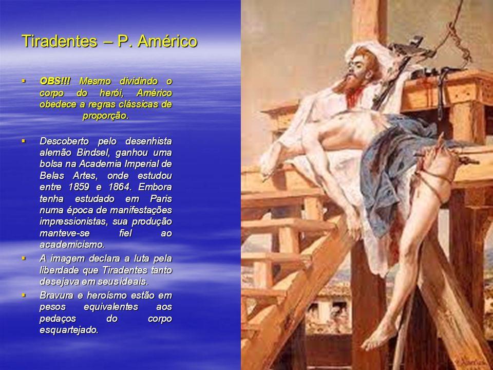 Tiradentes – P. Américo OBS!!! Mesmo dividindo o corpo do herói, Américo obedece a regras clássicas de proporção.