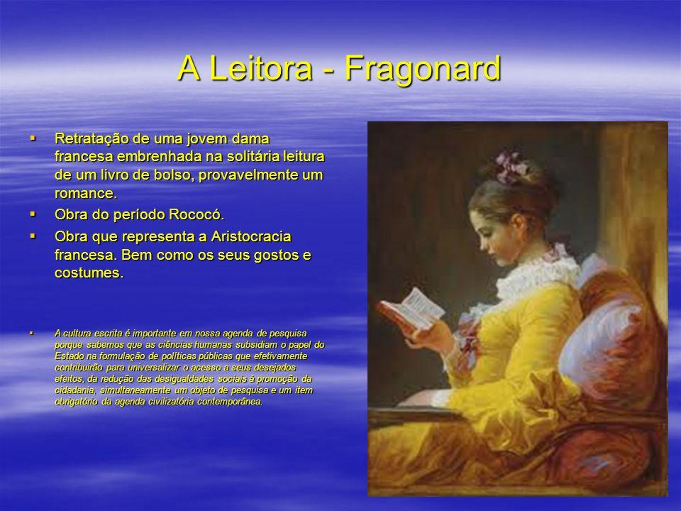 A Leitora - Fragonard Retratação de uma jovem dama francesa embrenhada na solitária leitura de um livro de bolso, provavelmente um romance.