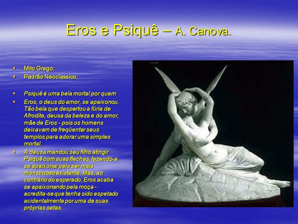 Eros e Psiquê – A. Canova. Mito Grego; Padrão Neoclassico;