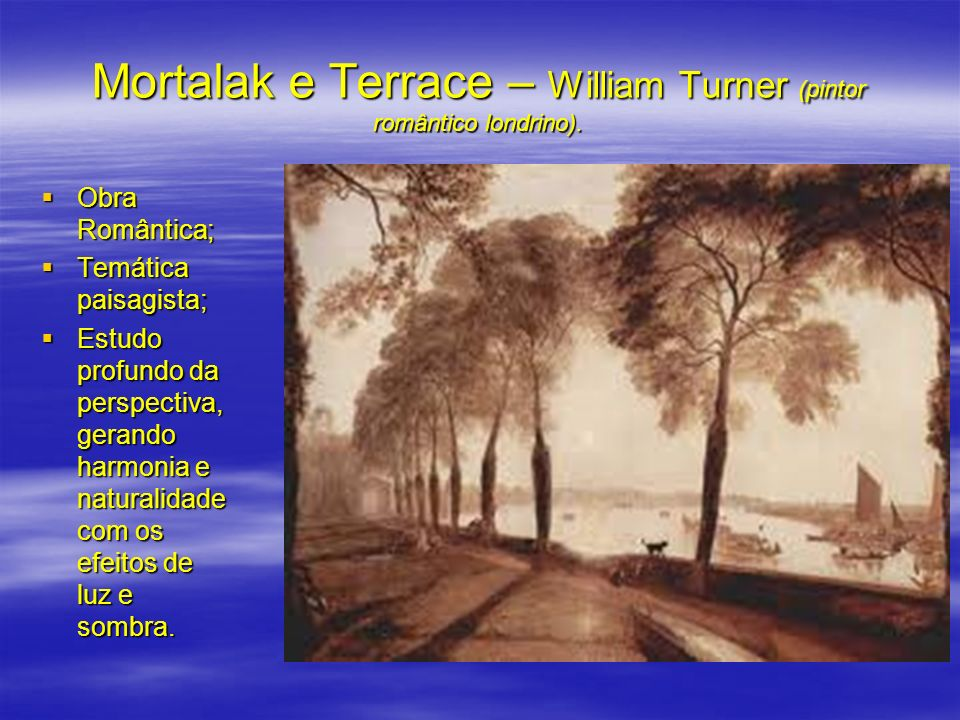 Mortalak e Terrace – William Turner (pintor romântico londrino).
