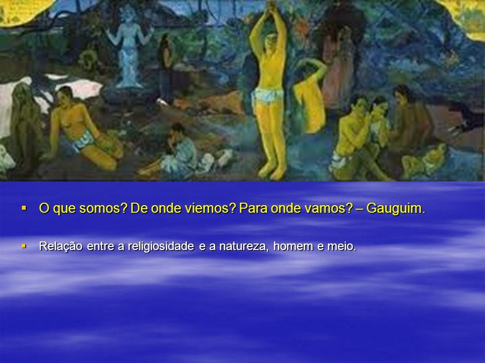 O que somos De onde viemos Para onde vamos – Gauguim.