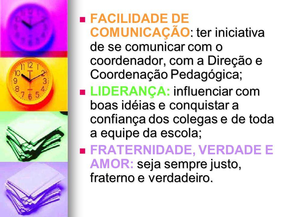 FACILIDADE DE COMUNICAÇÃO: ter iniciativa de se comunicar com o coordenador, com a Direção e Coordenação Pedagógica;