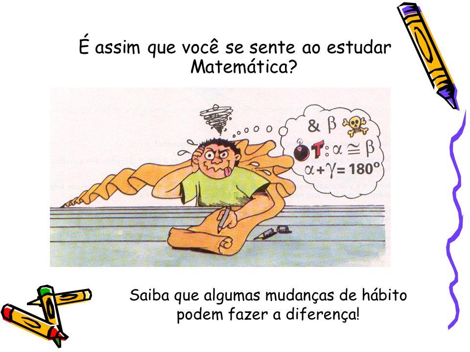 É assim que você se sente ao estudar Matemática