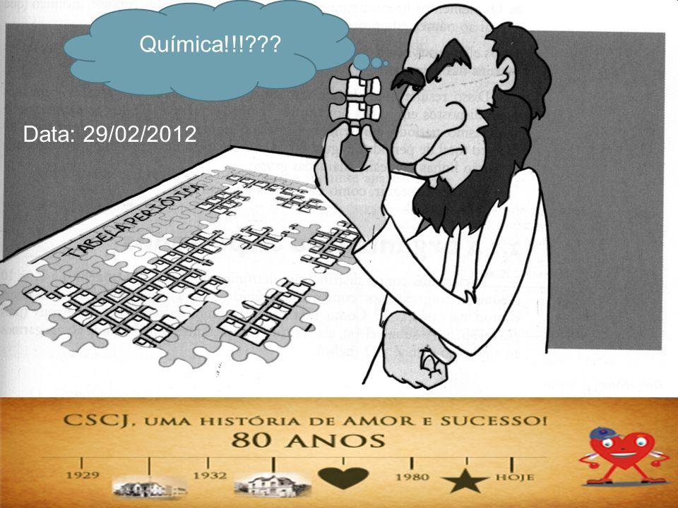 Química!!! Data: 29/02/2012