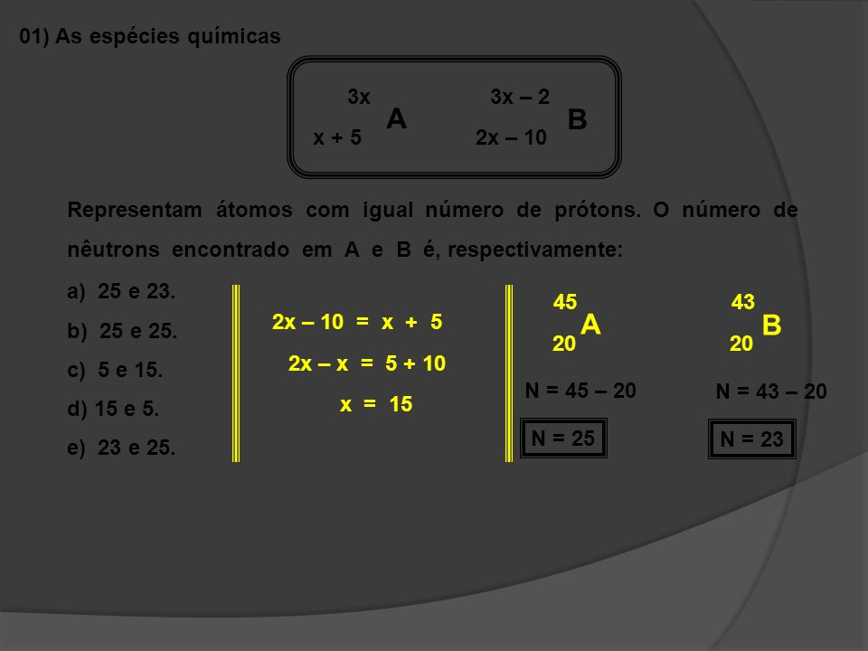 A B A B 01) As espécies químicas 3x 3x – 2 x + 5 2x – 10