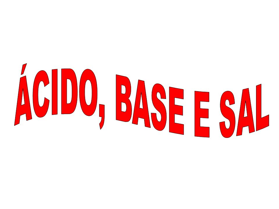 ÁCIDO, BASE E SAL