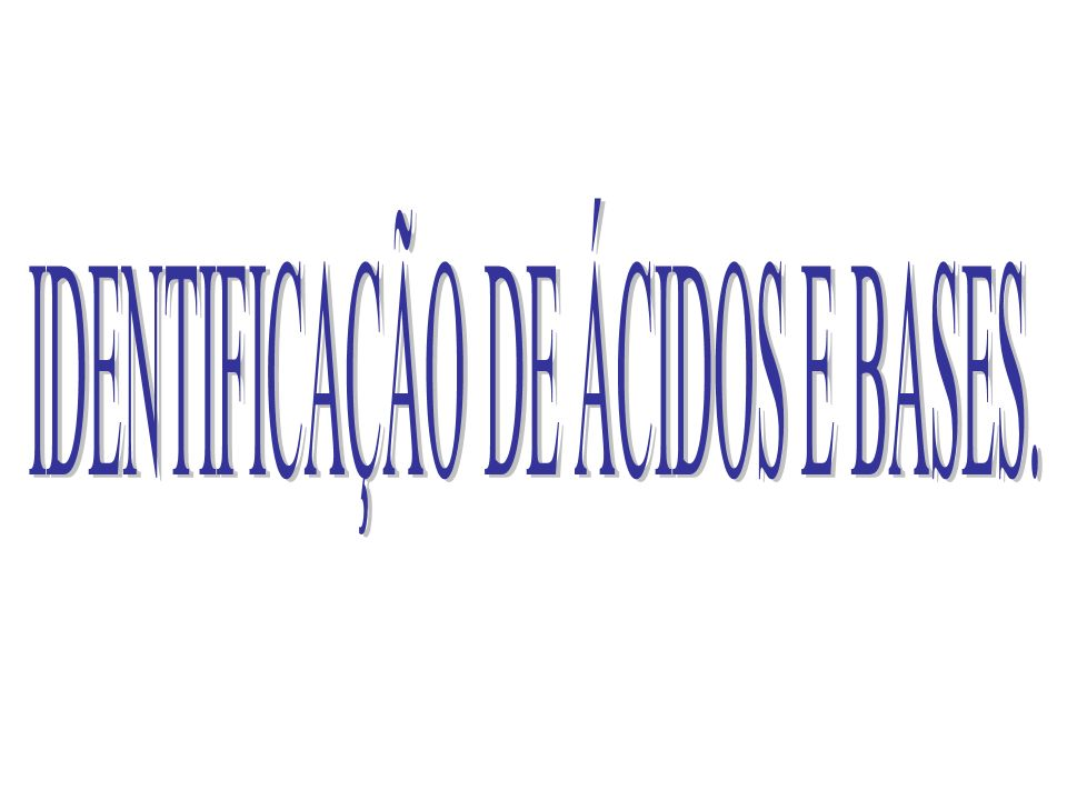 IDENTIFICAÇÃO DE ÁCIDOS E BASES.