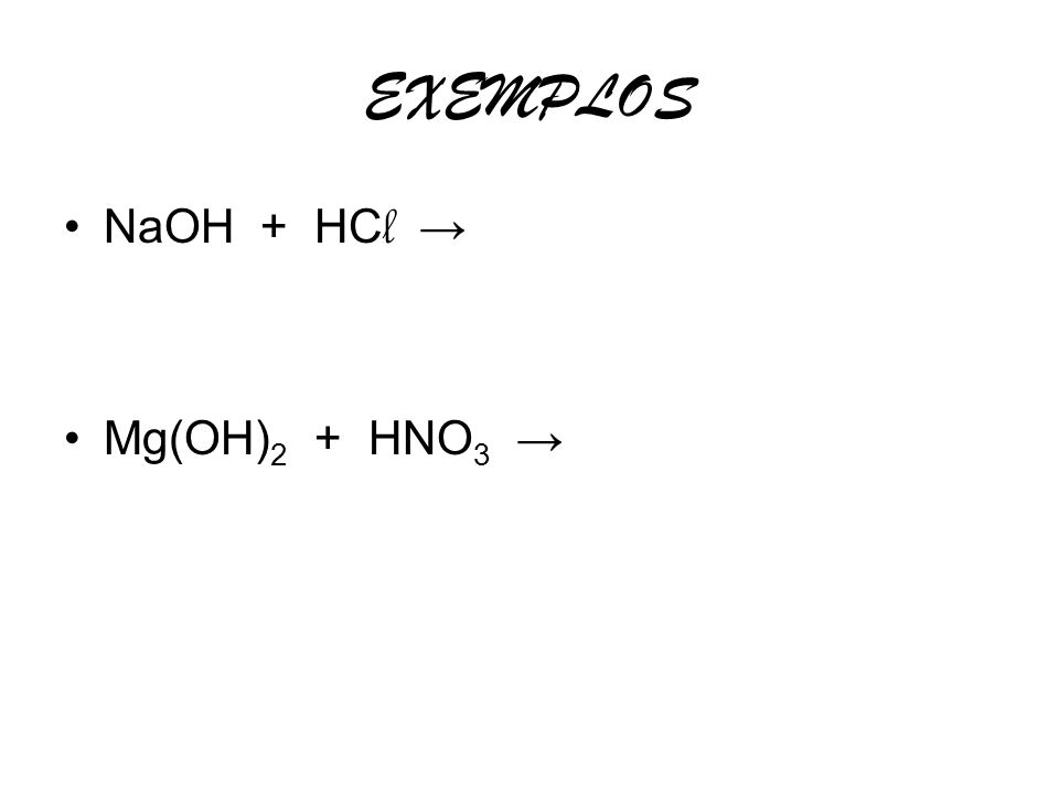 EXEMPLOS NaOH + HCl → Mg(OH)2 + HNO3 →