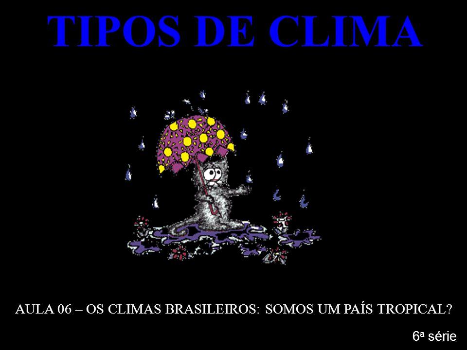 AULA 06 – OS CLIMAS BRASILEIROS: SOMOS UM PAÍS TROPICAL