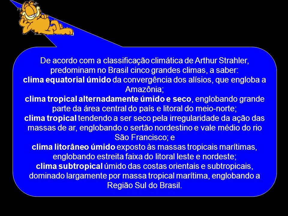De acordo com a classificação climática de Arthur Strahler, predominam no Brasil cinco grandes climas, a saber: