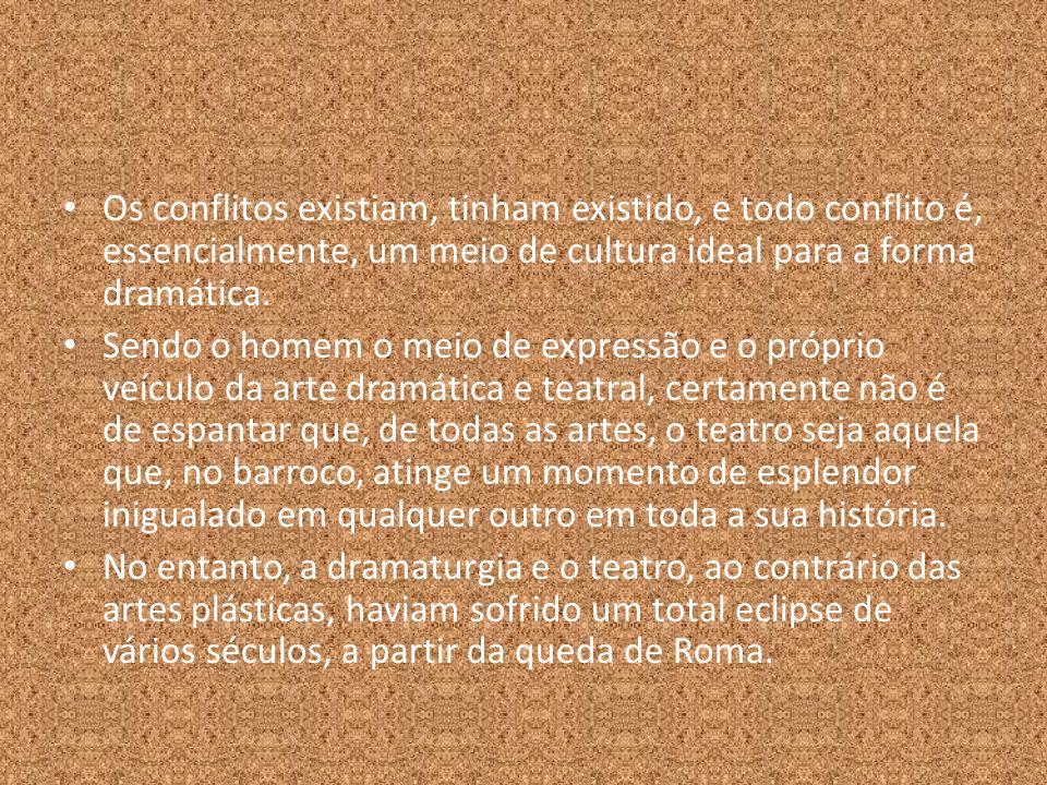 Os conflitos existiam, tinham existido, e todo conflito é, essencialmente, um meio de cultura ideal para a forma dramática.