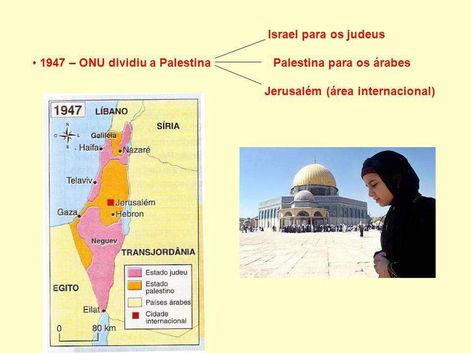 Israel para os judeus 1947 – ONU dividiu a Palestina Palestina para os árabes.