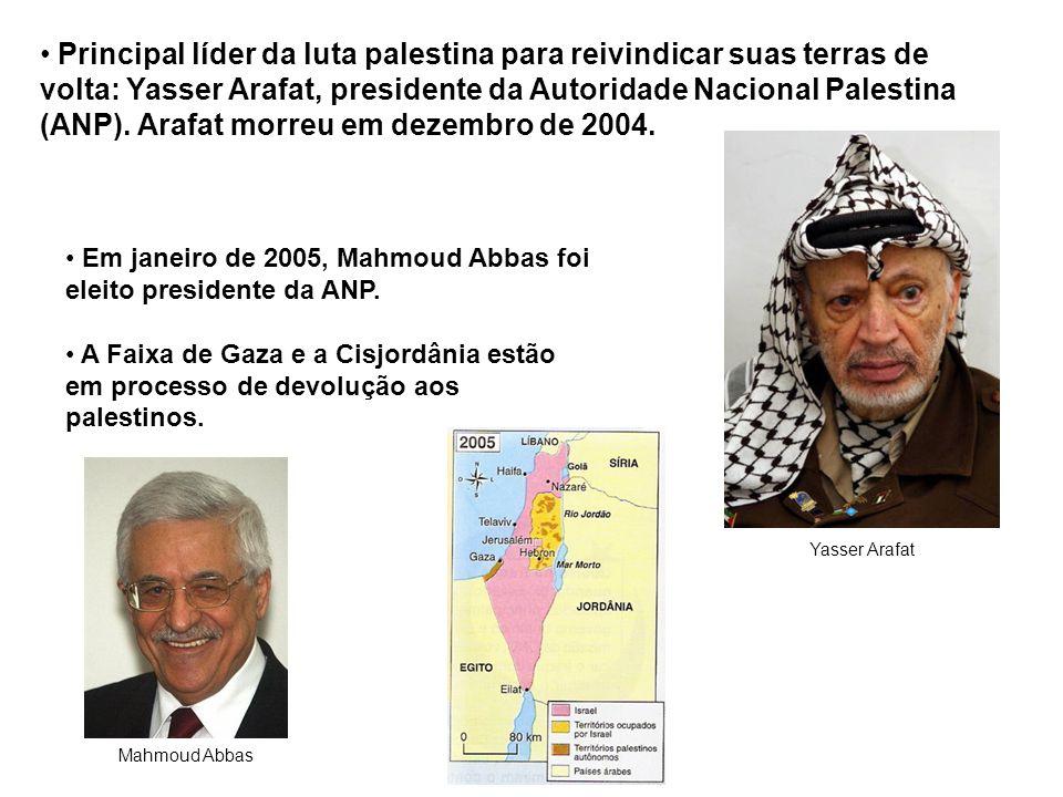 Principal líder da luta palestina para reivindicar suas terras de volta: Yasser Arafat, presidente da Autoridade Nacional Palestina (ANP). Arafat morreu em dezembro de 2004.