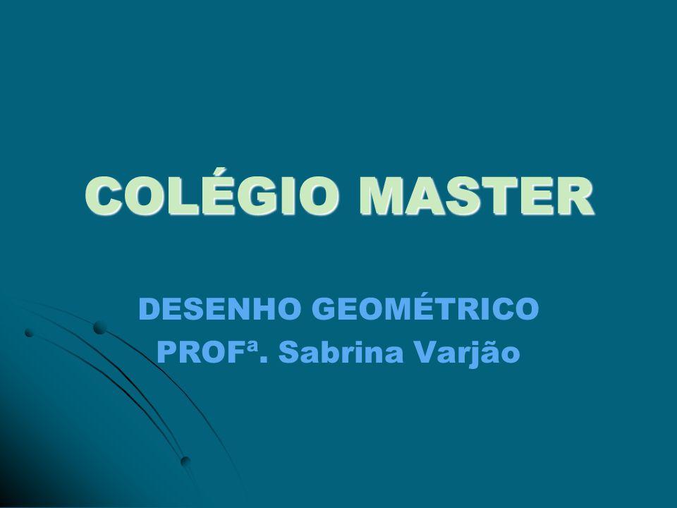 DESENHO GEOMÉTRICO PROFª. Sabrina Varjão