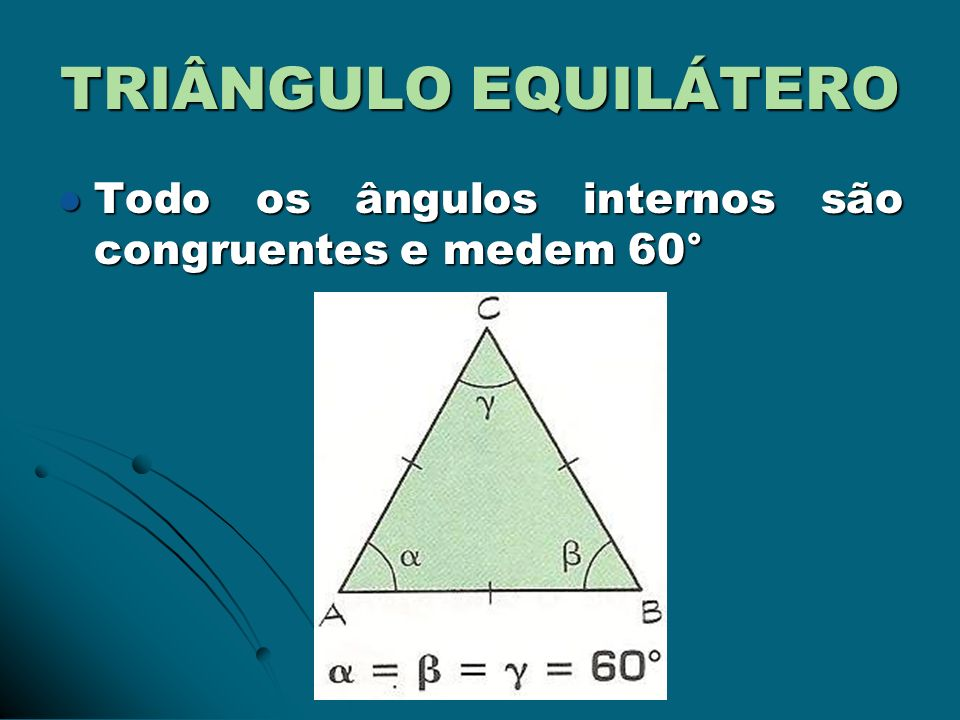 TRIÂNGULO EQUILÁTERO Todo os ângulos internos são congruentes e medem 60°