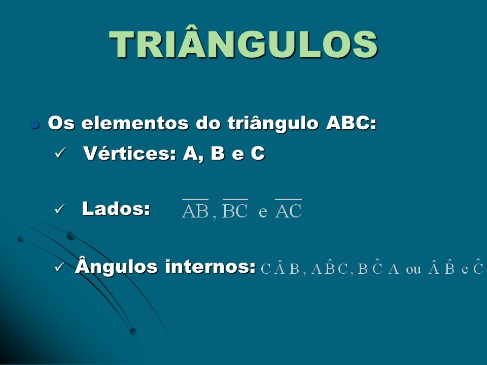 TRIÂNGULOS Vértices: A, B e C Os elementos do triângulo ABC: Lados: