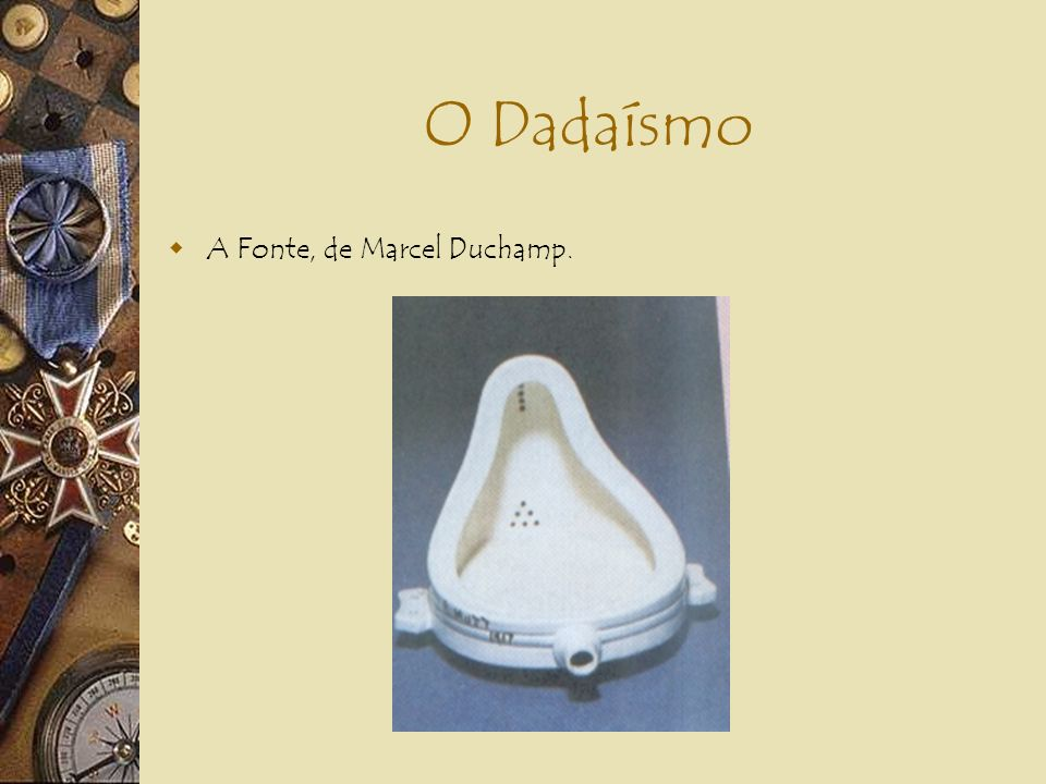 O Dadaísmo A Fonte, de Marcel Duchamp.