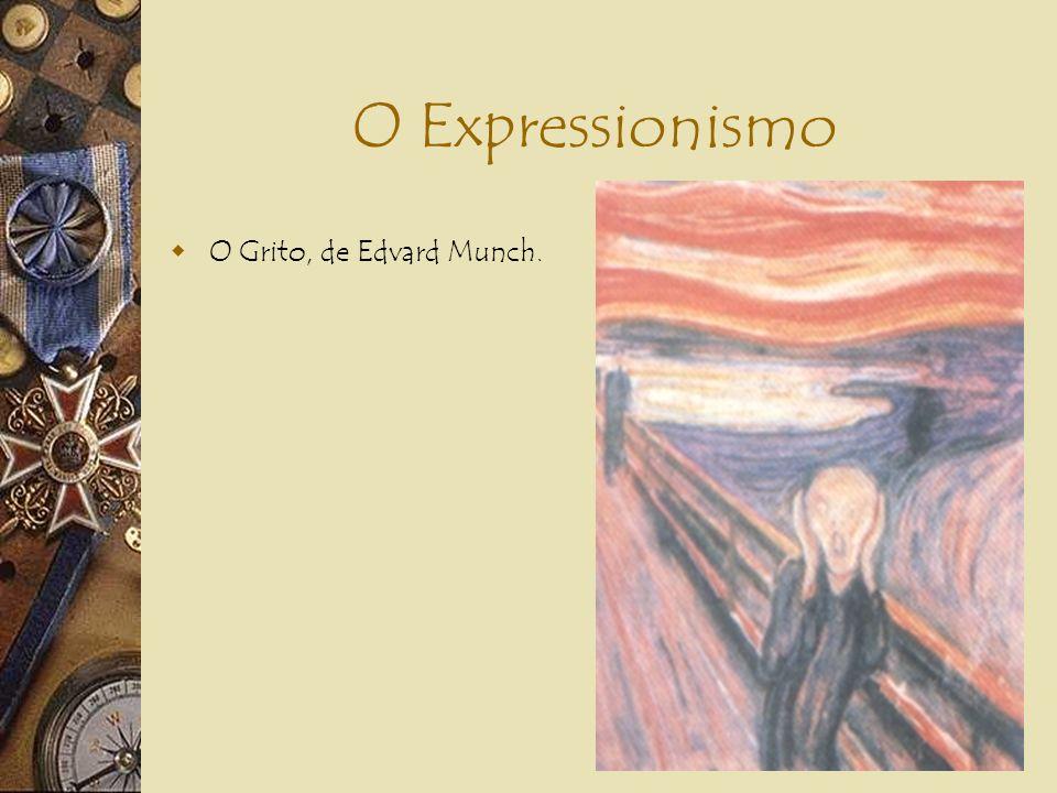 O Expressionismo O Grito, de Edvard Munch.
